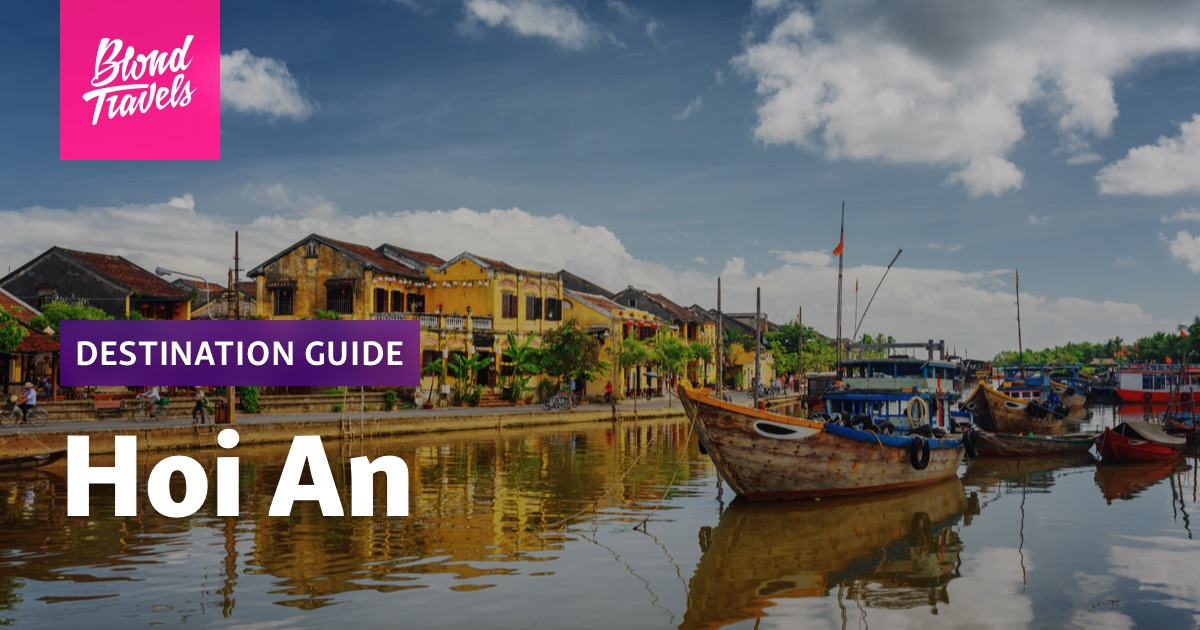 Hoi An Travel Guide - The Blond Travels